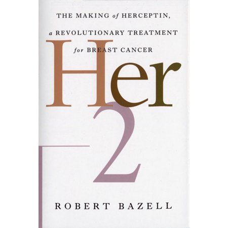 Her-2 : The Making of Herceptin, a Revolutionary Treatment for Breast