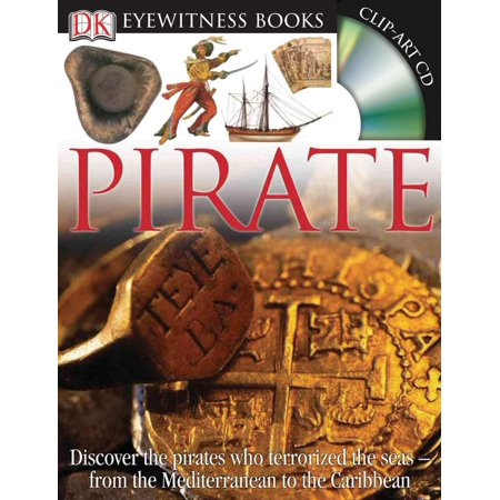 DK Eyewitness Books: Pirate : Discover the Pirates Who Terrorized the Seas from the Mediterranean to the Caribbean