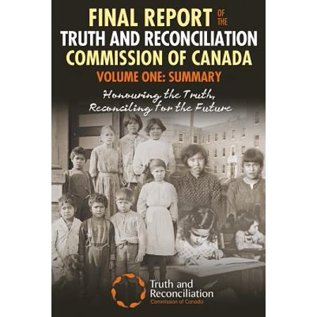 Final Report of the Truth and Reconciliation Commission of Canada, Volume One: Summary -