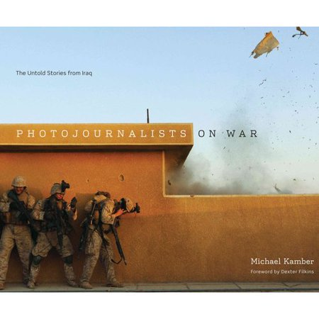 Photojournalists On War  The Untold Stories From Iraq