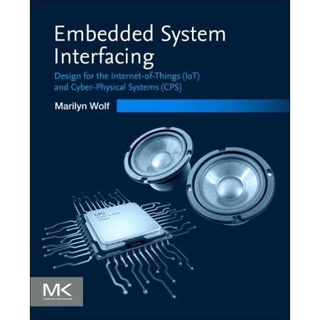 Embedded System Interfacing : Design for the Internet-Of-Things (Iot) and Cyber-Physical Systems