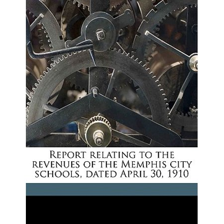 Report Relating to the Revenues of the Memphis City Schools, Dated April 30, 1910 - Party City Revenue