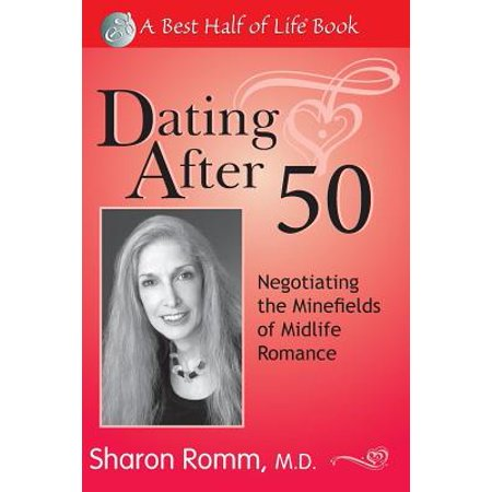 Dating After 50 : Negotiating the Minefields of Mid-Life