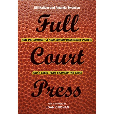 Full Court Press : How Pat Summitt, A High School Basketball Player, and a Legal Team Changed the