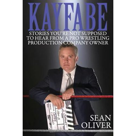 Kayfabe : Stories You're Not Supposed to Hear from a Pro Wrestling Production Company