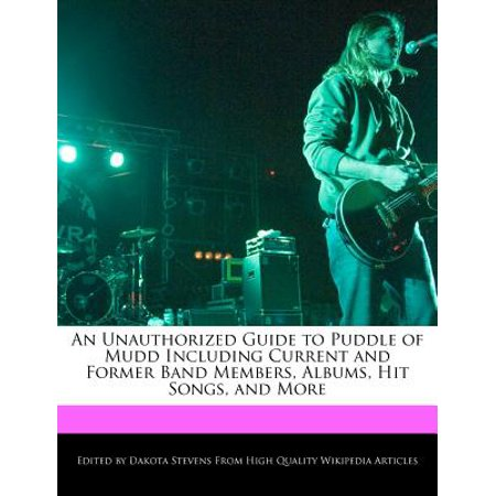 An Unauthorized Guide to Puddle of Mudd Including Current and Former Band Members, Albums, Hit Songs, and
