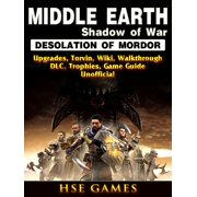 Middle Earth Shadow of War Desolation of Mordor, Upgrades, Torvin, Wiki, Walkthrough, DLC, Trophies, Game Guide Unofficial - eBook