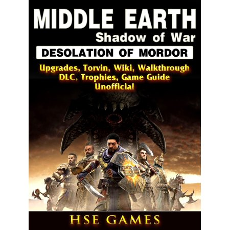Middle Earth Shadow of War Desolation of Mordor, Upgrades, Torvin, Wiki, Walkthrough, DLC, Trophies, Game Guide Unofficial -