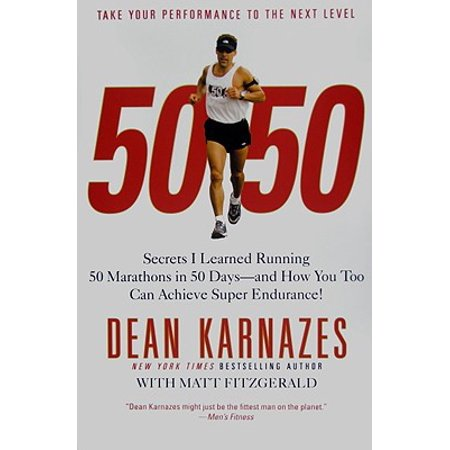 50/50 : Secrets I Learned Running 50 Marathons in 50 Days -- and How You Too Can Achieve Super