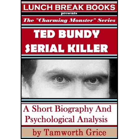 Ted Bundy, Serial Killer: A Short Biography and Psychological Analysis - eBook