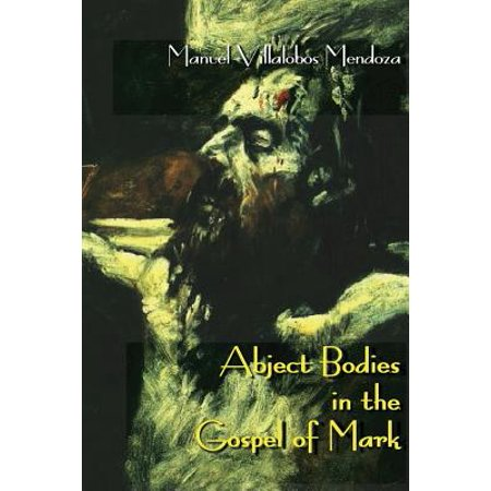Abject Bodies in the Gospel of Mark