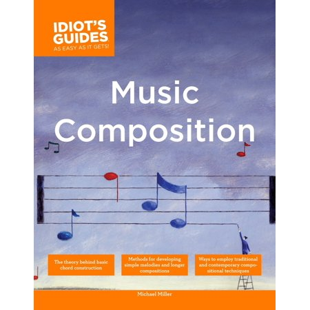 The Complete Idiot's Guide to Music Composition : Methods for Developing Simple Melodies and Longer Compositions Method Book Cd Set