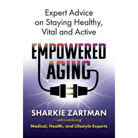 - Empowered Aging : Expert Advice on Staying Healthy, Vital and Active