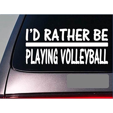I'd Rather be Playing Volleyball *H738* 8 inch Sticker decal ball net serve - I Love Volleyball