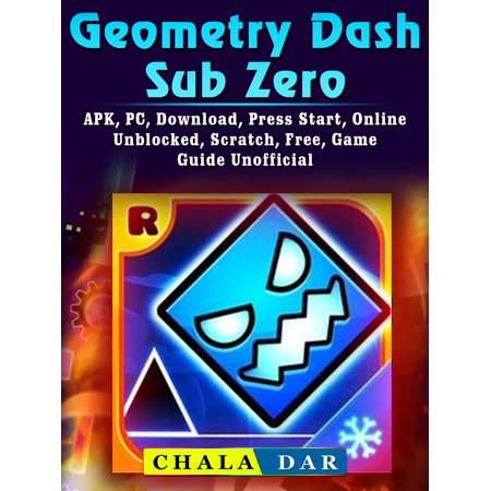Geometry Dash Sub Zero, APK, PC, Download, Press Start, Online, Unblocked, Scratch, Free, Game Guide Unofficial - eBook - Sub Zero Outfit
