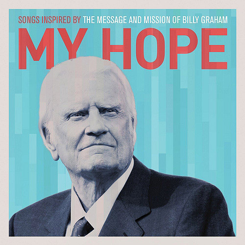 My Hope: Songs Inspired By The Message And Mission Of Billy Graham
