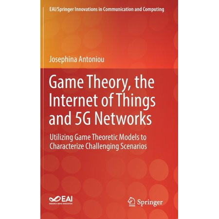 Game Theory, the Internet of Things and 5g Networks : Utilizing Game Theoretic Models to Characterize Challenging