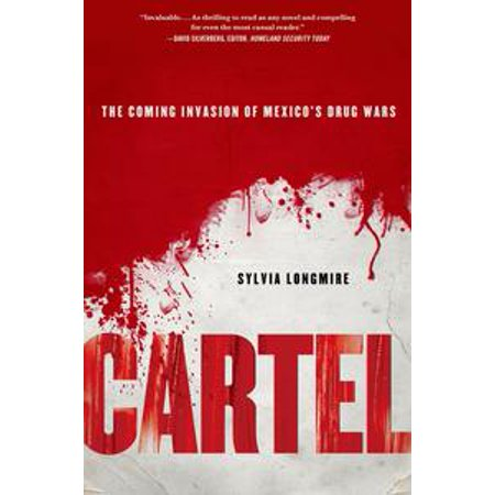 Cartel: The Coming Invasion of Mexico's Drug Wars - (Drug Wars The Political Economy Of Narcotics)