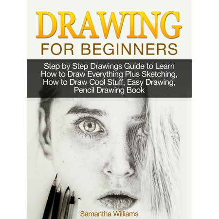 Drawing For Beginners: Step by Step Drawings Guide to Learn How to Draw Everything Plus Sketching, How to Draw Cool Stuff, Easy Drawing, Pencil Drawing Book - eBook - Cool Stuff To Draw For Halloween