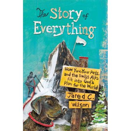 The Story of Everything : How You, Your Pets, and the Swiss Alps Fit Into God's Plan for the - Fits Swiss