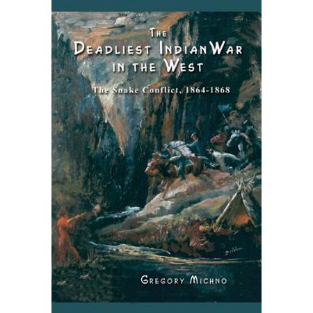 The Deadliest Indian War in the West : The Snake Conflict, 1864-1868