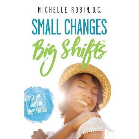 Small Changes Big Shifts : Put the Odds in Your Favor!