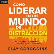 Cómo liderar en un mundo de distracción - Audiobook