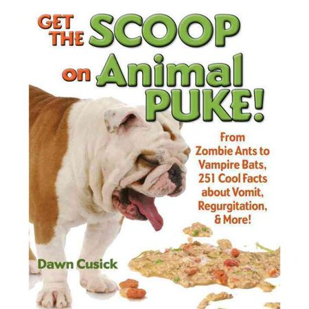 Get The Scoop On Animal Puke   From Zombie Ants To Vampire Bats  251 Cool Facts About Vomit  Regurgitation    More