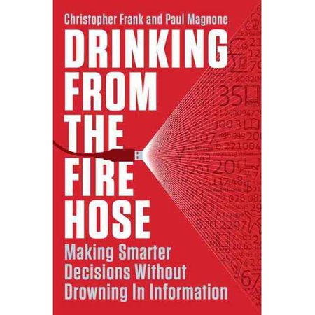 Drinking from the Fire Hose: Making Smarter Decisions Without Drowning in Information by