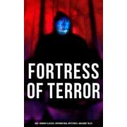 Fortress of Terror: 550+ Horror Classics, Supernatural Mysteries & Macabre Tales - eBook