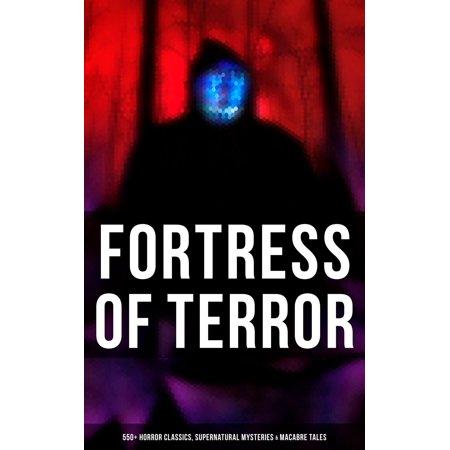 Fortress of Terror: 550+ Horror Classics, Supernatural Mysteries & Macabre Tales -