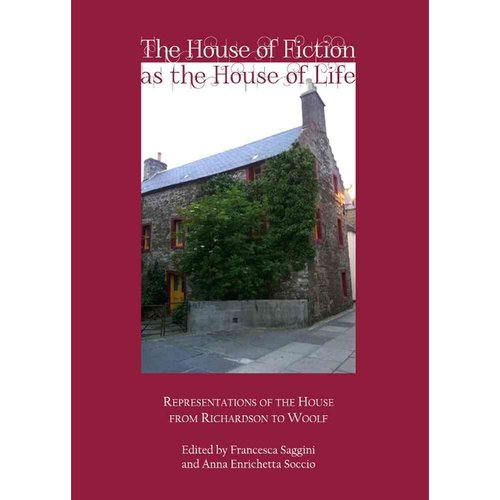 The House of Fiction as the House of Life: Representations of the House from Richardson to Woolf
