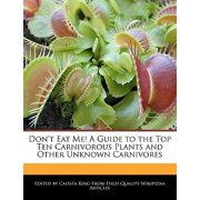 Don't Eat Me! a Guide to the Top Ten Carnivorous Plants and Other Unknown Carnivores