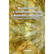 Akashic Record & Gem Healing Therapy & Mindfulness Meditation: Healing Power of Empty Mind & Crystals (Paperback)