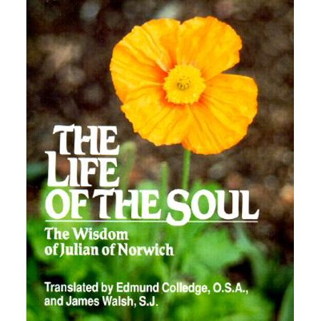 The Life of the Soul : The Wisdom of Julian of
