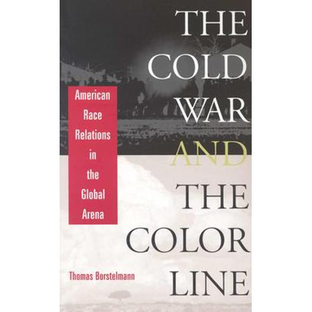 Cold War and the Color Line : American Race Relations in the Global Arena (Revised) (Cold War Arms Race)