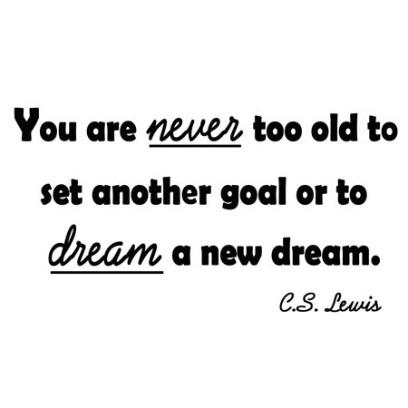 VWAQ You Are Never Too Old To Set Another Goal Or To Dream A New Dream. C.S. Lewis Quote Wall Decals VWAQ-1715 (22