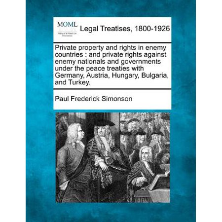 Private Property And Rights In Enemy Countries  And Private Rights Against Enemy Nationals And Governments Under The Peace Treaties With Germany  Aust
