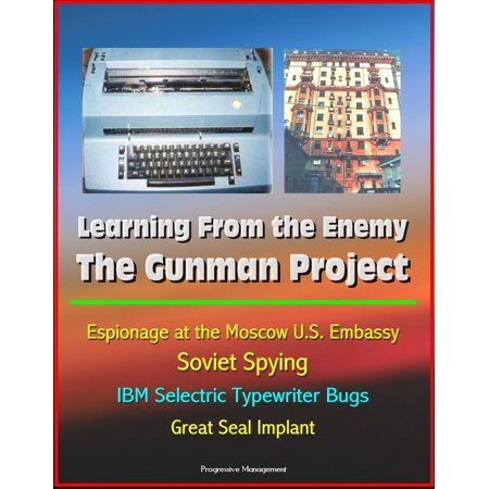 Spy Audio Bug (Learning From the Enemy: The Gunman Project - Espionage at the Moscow U.S. Embassy, Soviet Spying, IBM Selectric Typewriter Bugs, Great Seal Implant - eBook )