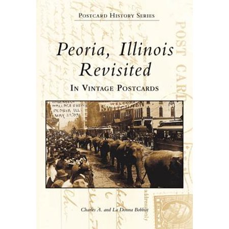 Peoria, Illinois Revisited : In Vintage Postcards
