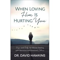 When Loving Him Is Hurting You: Hope and Help for Women Dealing with Narcissism and Emotional Abuse (Paperback)