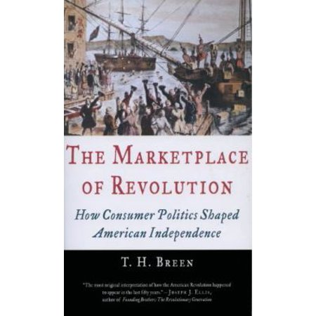 The Marketplace Of Revolution  How Consumer Politics Shaped American Independence