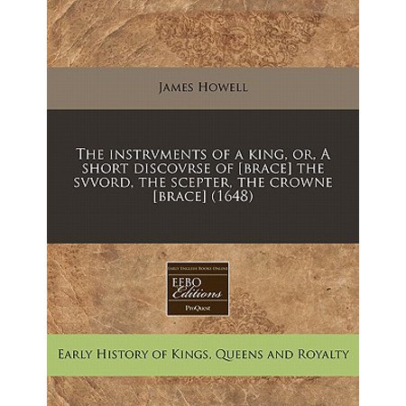 The Instrvments of a King, Or, a Short Discovrse of [Brace] the Svvord, the Scepter, the Crowne [Brace] (1648) - King Scepter For Sale
