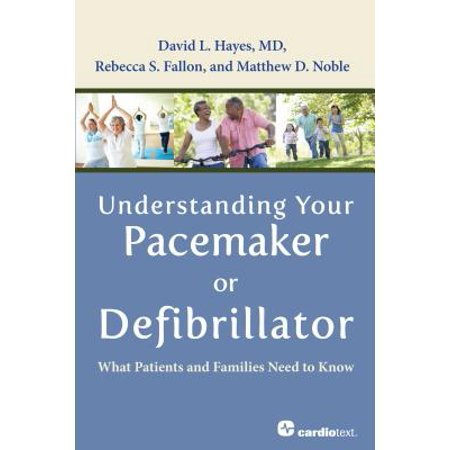 Understanding Your Pacemaker or Defibrillator : What Patients and Families Need to Know - eBook