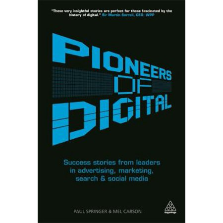 Pioneers Of Digital  Success Stories From Leaders In Advertising  Marketing  Search And Social Media