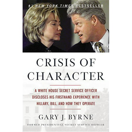 Crisis of Character : A White House Secret Service Officer Discloses His Firsthand Experience with Hillary, Bill, and How They Operate (Paperback)