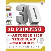 3D Printing with Autodesk 123d, Tinkercad, and Makerbot (Paperback)