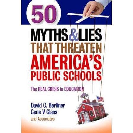 50 Myths and Lies That Threaten America's Public Schools : The Real Crisis in (100 Best Public High Schools In America)