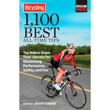 Bicycling 1,100 Best All-Time Tips : Top Riders Share Their Secrets for Maximizing Performance, Safety, and