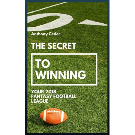 The Secret to Winning your 2018 Fantasy Football League - (Best Prize Fantasy Football Leagues)